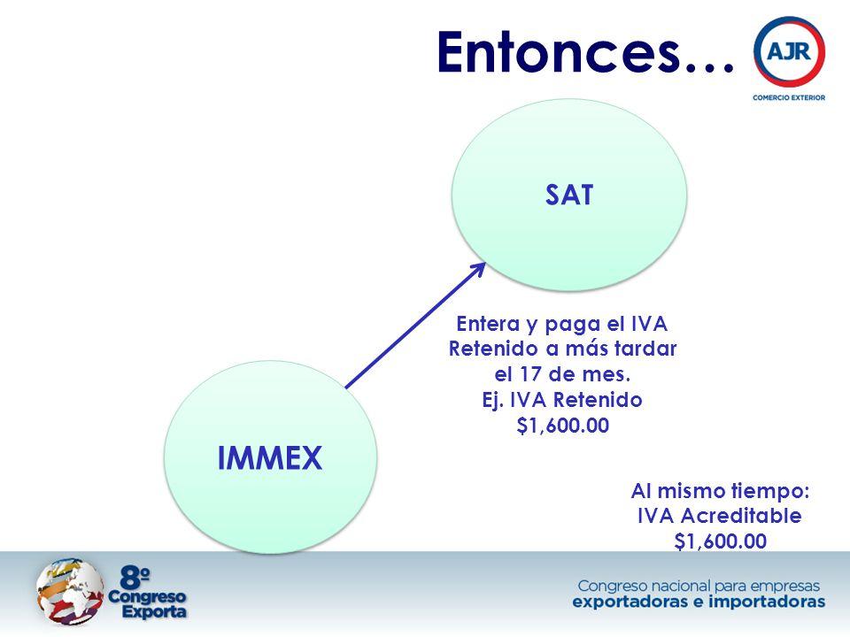 Entonces… IMMEX SAT Entera y paga el IVA Retenido a más tardar el 17 de mes.