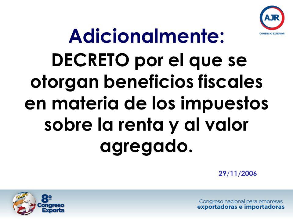 Adicionalmente: DECRETO por el que se otorgan beneficios fiscales en materia de los impuestos sobre la renta y al valor agregado. 29/11/2006