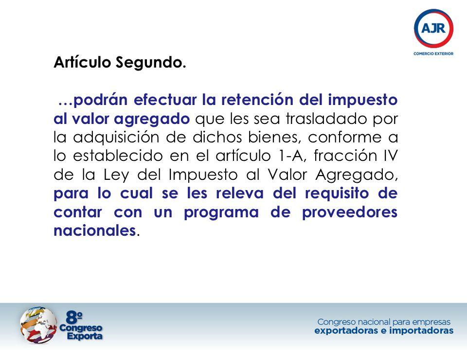 Artículo Segundo. …podrán efectuar la retención del impuesto al valor agregado que les sea trasladado por la adquisición de dichos bienes, conforme a