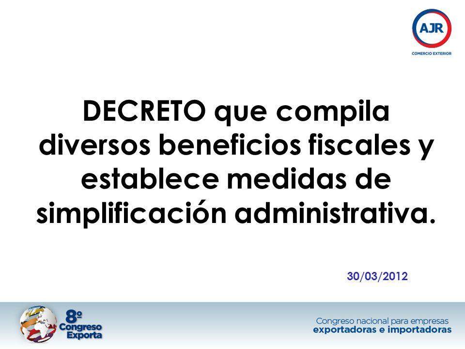 DECRETO que compila diversos beneficios fiscales y establece medidas de simplificación administrativa. 30/03/2012