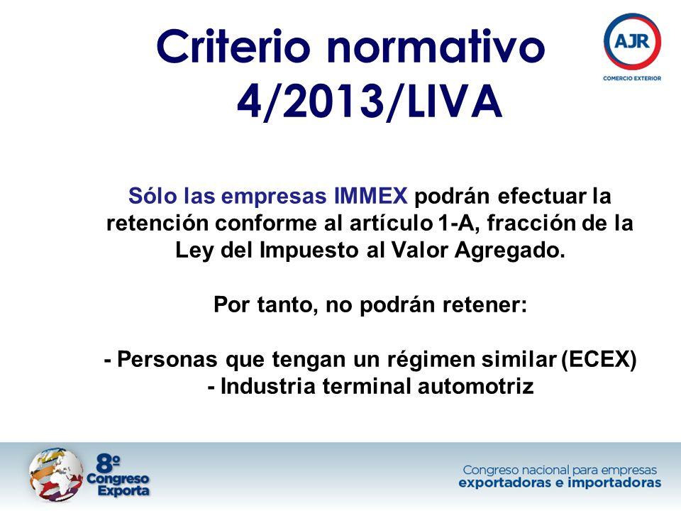 Criterio normativo 4/2013/LIVA Sólo las empresas IMMEX podrán efectuar la retención conforme al artículo 1-A, fracción de la Ley del Impuesto al Valor Agregado.