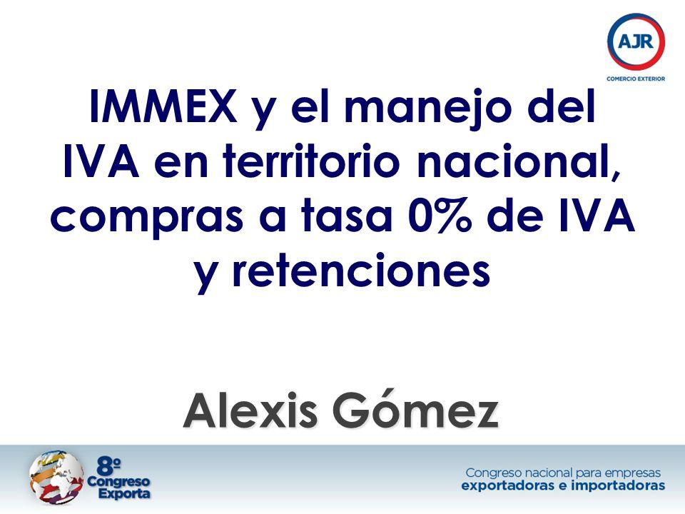 IMMEX y el manejo del IVA en territorio nacional, compras a tasa 0% de IVA y retenciones Alexis Gómez
