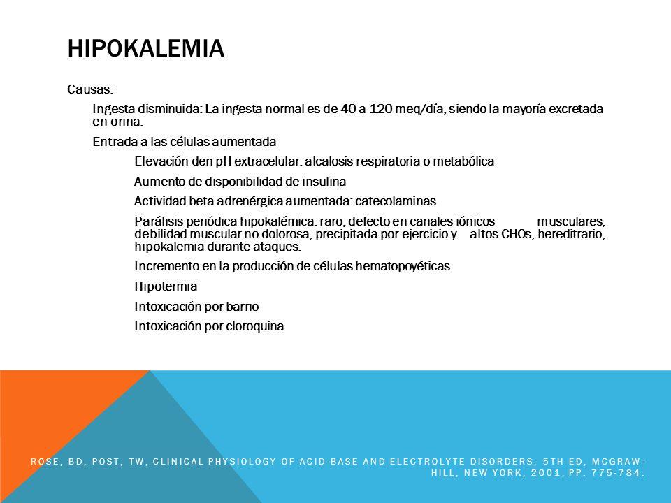 HIPOKALEMIA Causas: Ingesta disminuida: La ingesta normal es de 40 a 120 meq/día, siendo la mayoría excretada en orina. Entrada a las células aumentad