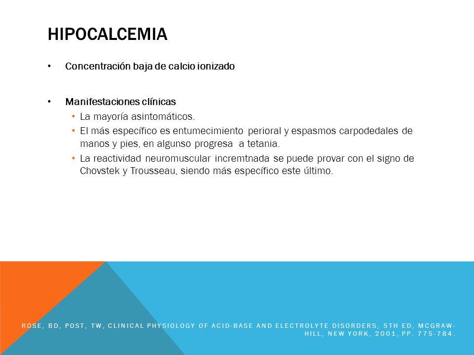 HIPOCALCEMIA Concentración baja de calcio ionizado Manifestaciones clínicas La mayoría asintomáticos. El más específico es entumecimiento perioral y e