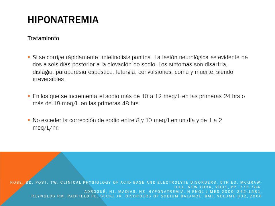 HIPONATREMIA Tratamiento Si se corrige rápidamente: mielinolisis pontina. La lesión neurológica es evidente de dos a seis días posterior a la elevació