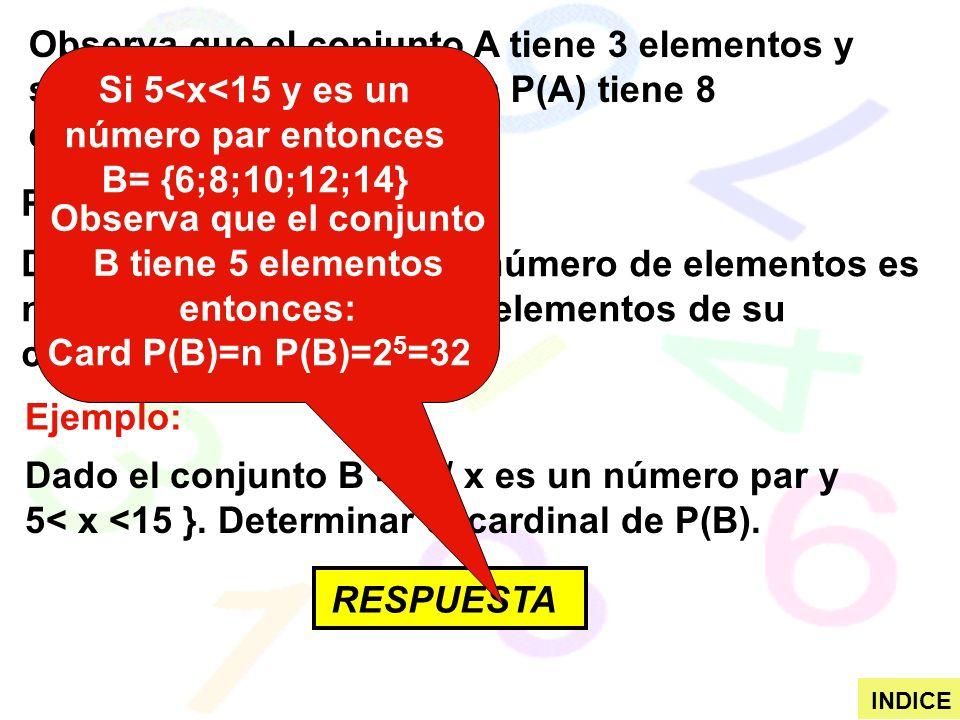 Observa que el conjunto A tiene 3 elementos y su conjunto potencia osea P(A) tiene 8 elementos.