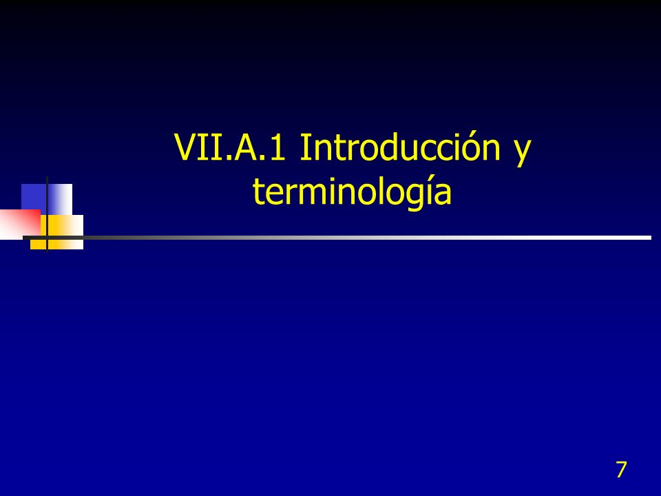 7 VII.A.1 Introducción y terminología