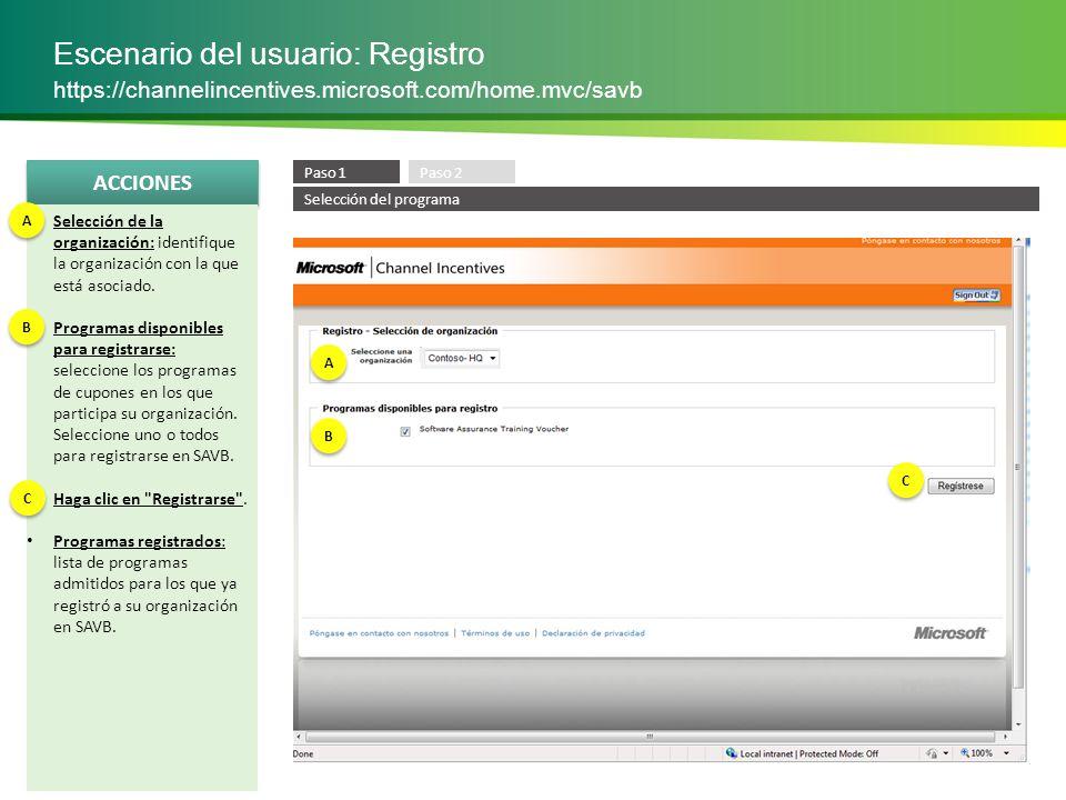 ACCIONES Escenario del usuario: Registro https://channelincentives.microsoft.com/home.mvc/savb Confirmación de registro: compruebe que el programa incluido en esta confirmación sea el mismo para el que acaba de registrarse.