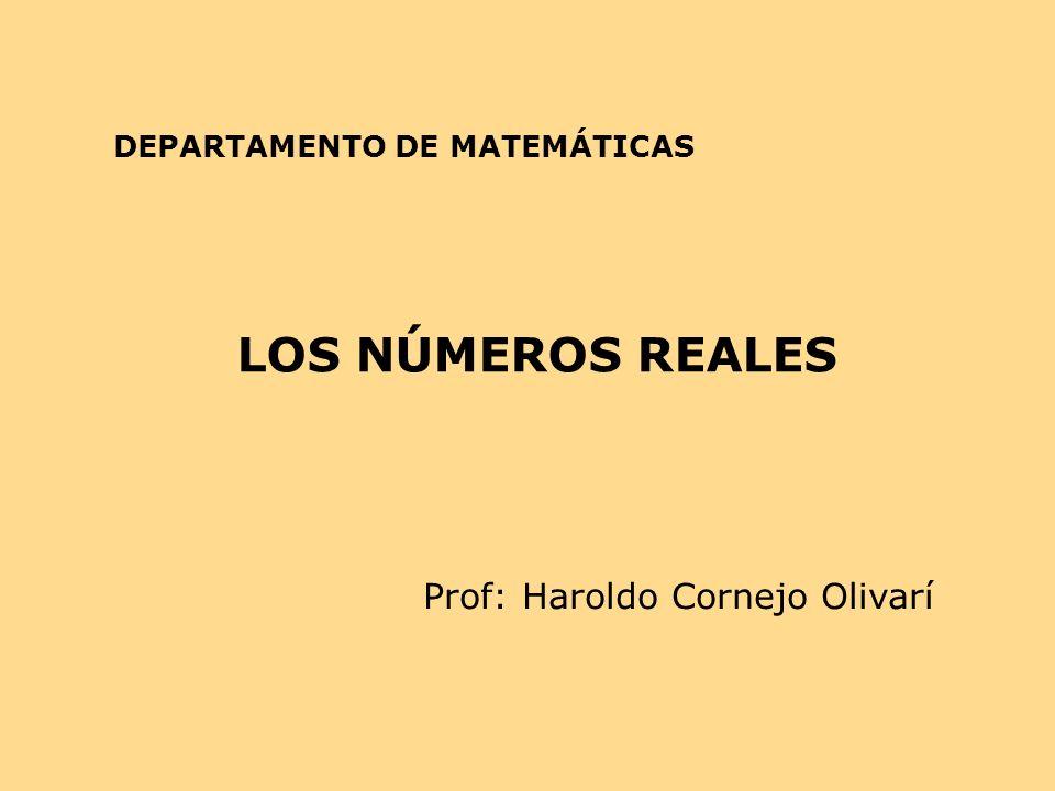 LOS NÚMEROS REALES Prof: Haroldo Cornejo Olivarí DEPARTAMENTO DE MATEMÁTICAS