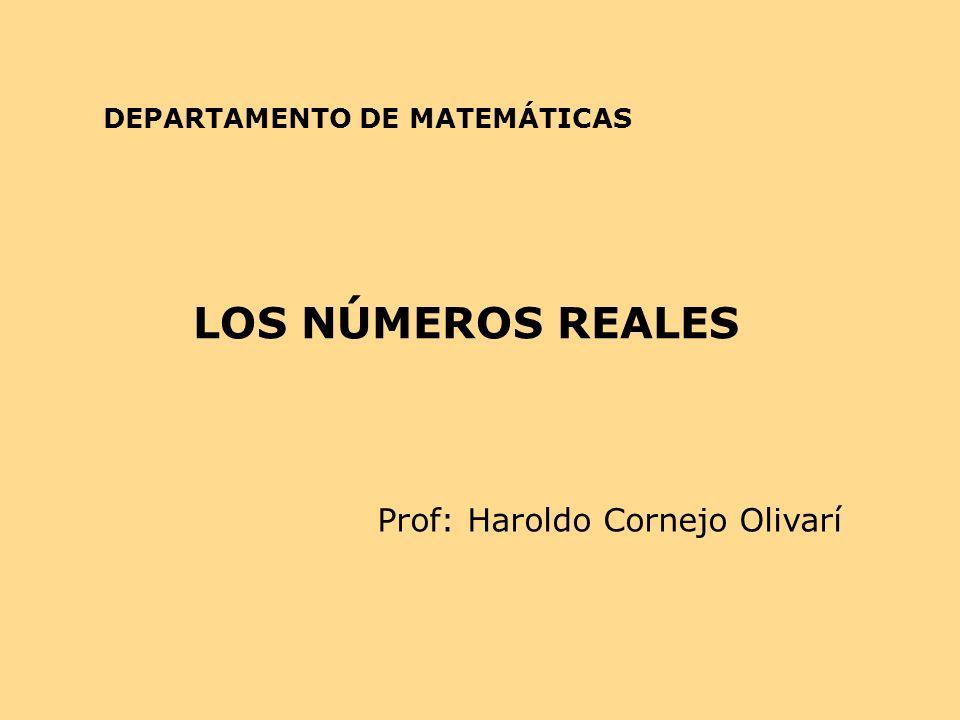 DEPARTAMENTO DE MATEMÁTICAS LOS NÚMEROS REALES Prof: Haroldo Cornejo Olivarí