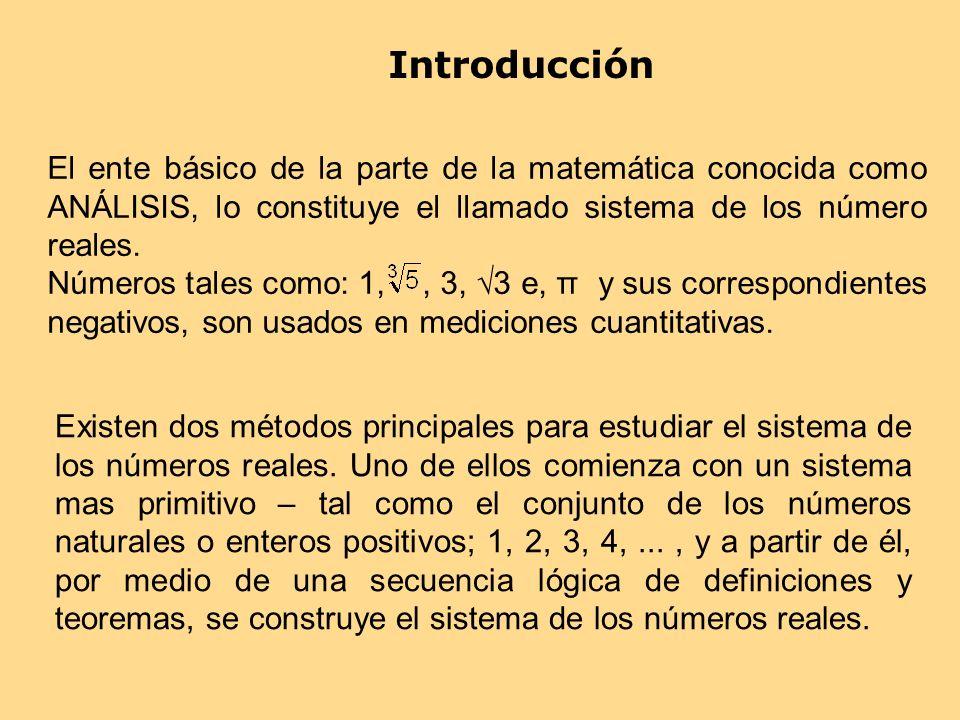 Introducción El ente básico de la parte de la matemática conocida como ANÁLISIS, lo constituye el llamado sistema de los número reales. Números tales
