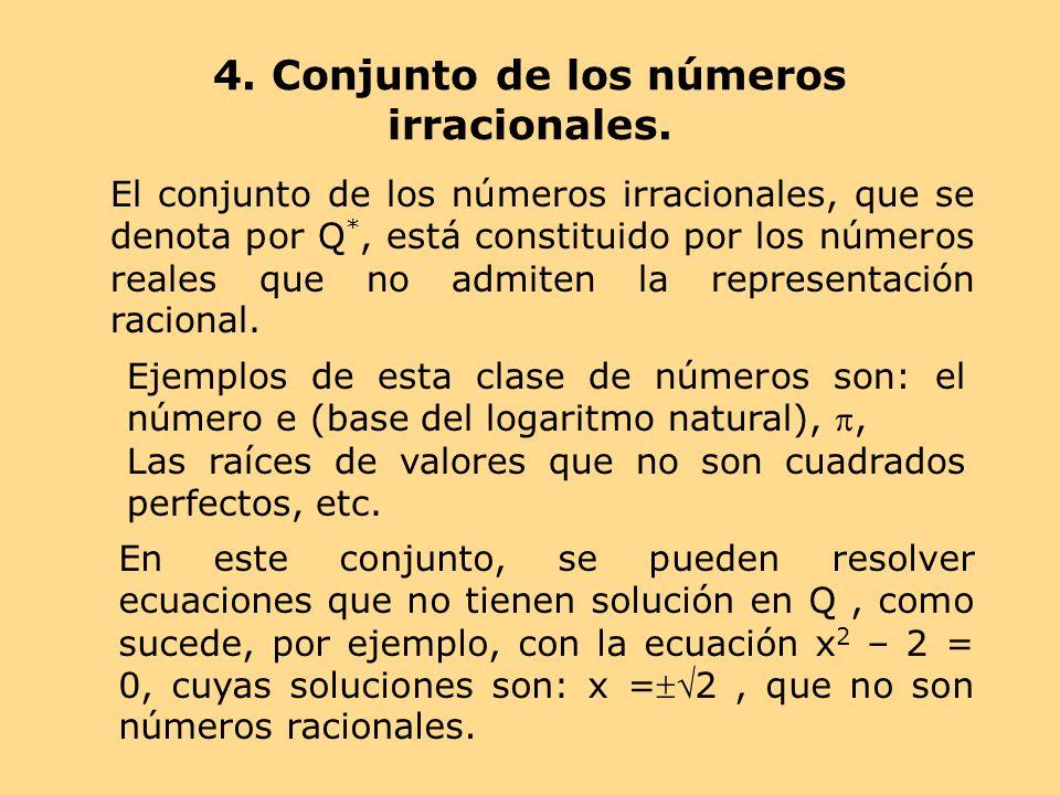 4. Conjunto de los números irracionales. El conjunto de los números irracionales, que se denota por Q *, está constituido por los números reales que n