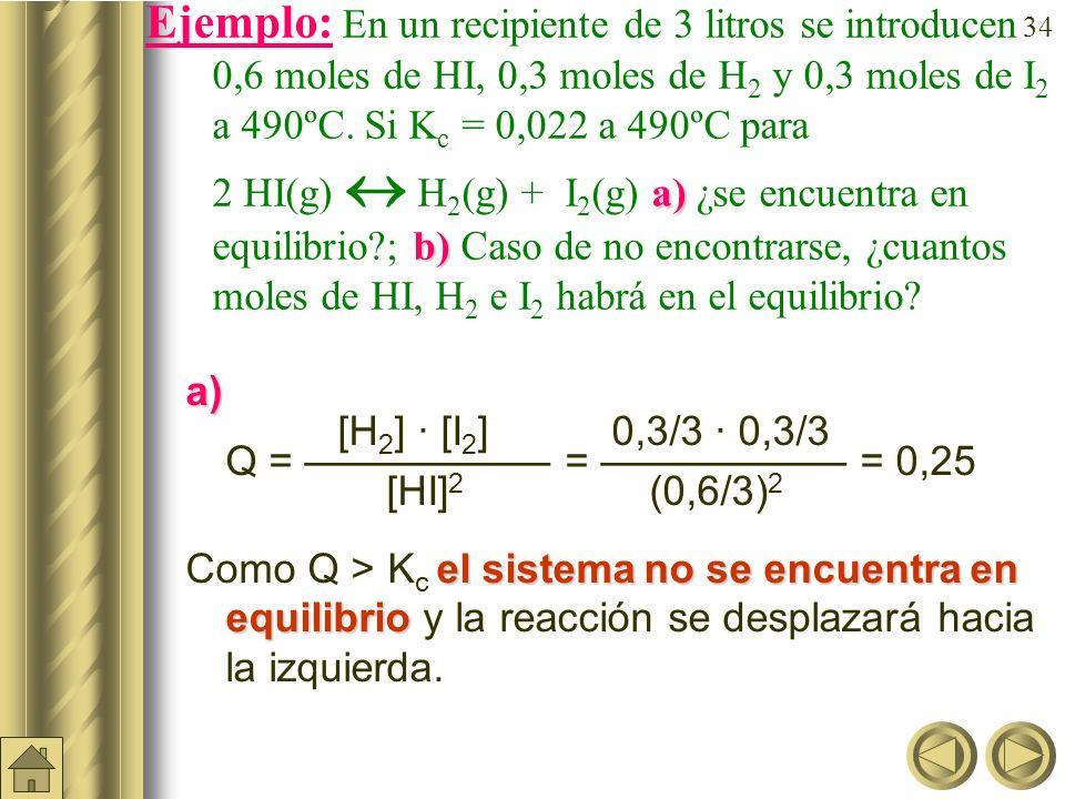 33 Cociente de reacción (Q) (cont.) Si Q = K c entonces el sistema está en equilibrio. Si Q < K c el sistema evolucionará hacia la derecha, es decir,
