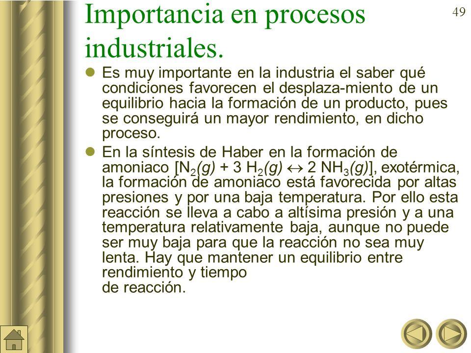48 Variaciones en el equilibrio [reactivos] > 0 [reactivos] < 0 [productos] > 0 [productos] < 0 T > 0 (exotérmicas) T > 0 (endotérmicas) T < 0 (exotér