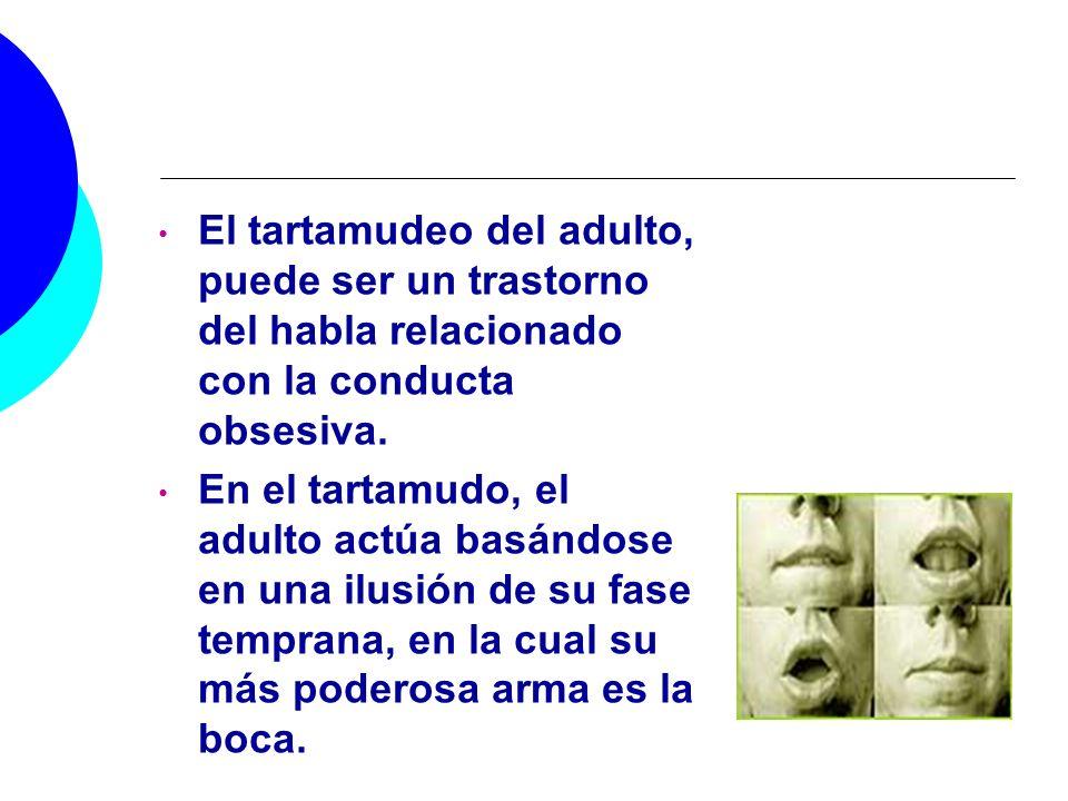 El tartamudeo del adulto, puede ser un trastorno del habla relacionado con la conducta obsesiva. En el tartamudo, el adulto actúa basándose en una ilu