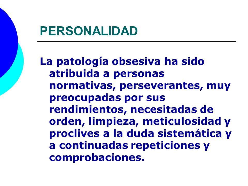 PERSONALIDAD La patología obsesiva ha sido atribuida a personas normativas, perseverantes, muy preocupadas por sus rendimientos, necesitadas de orden,