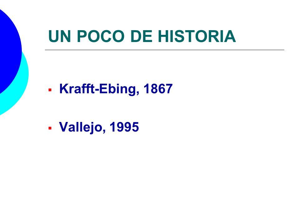 UN POCO DE HISTORIA Krafft-Ebing, 1867 Vallejo, 1995