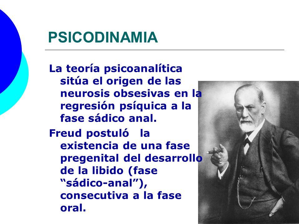 PSICODINAMIA La teoría psicoanalítica sitúa el origen de las neurosis obsesivas en la regresión psíquica a la fase sádico anal. Freud postuló la exist