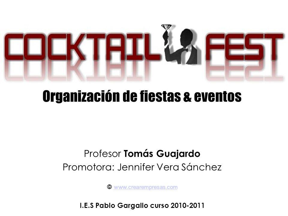 Organización de fiestas & eventos Profesor Tomás Guajardo Promotora: Jennifer Vera Sánchez © www.crearempresas.com www.crearempresas.com I.E.S Pablo Gargallo curso 2010-2011