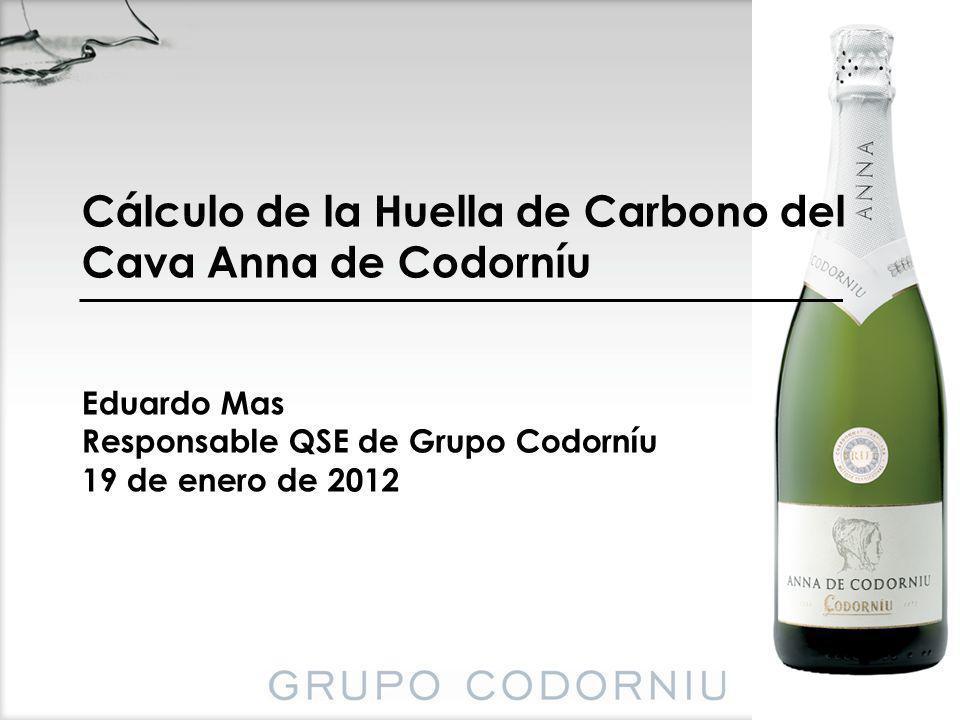 Cálculo de la Huella de Carbono del Cava Anna de Codorníu Eduardo Mas Responsable QSE de Grupo Codorníu 19 de enero de 2012