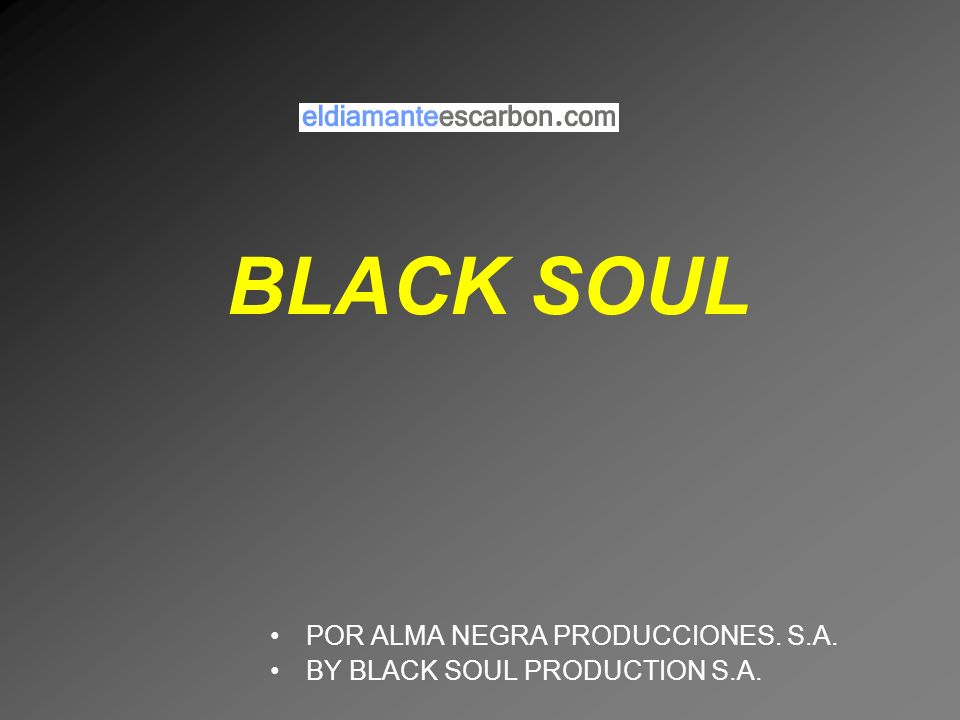 BLACK SOUL POR ALMA NEGRA PRODUCCIONES. S.A. BY BLACK SOUL PRODUCTION S.A.