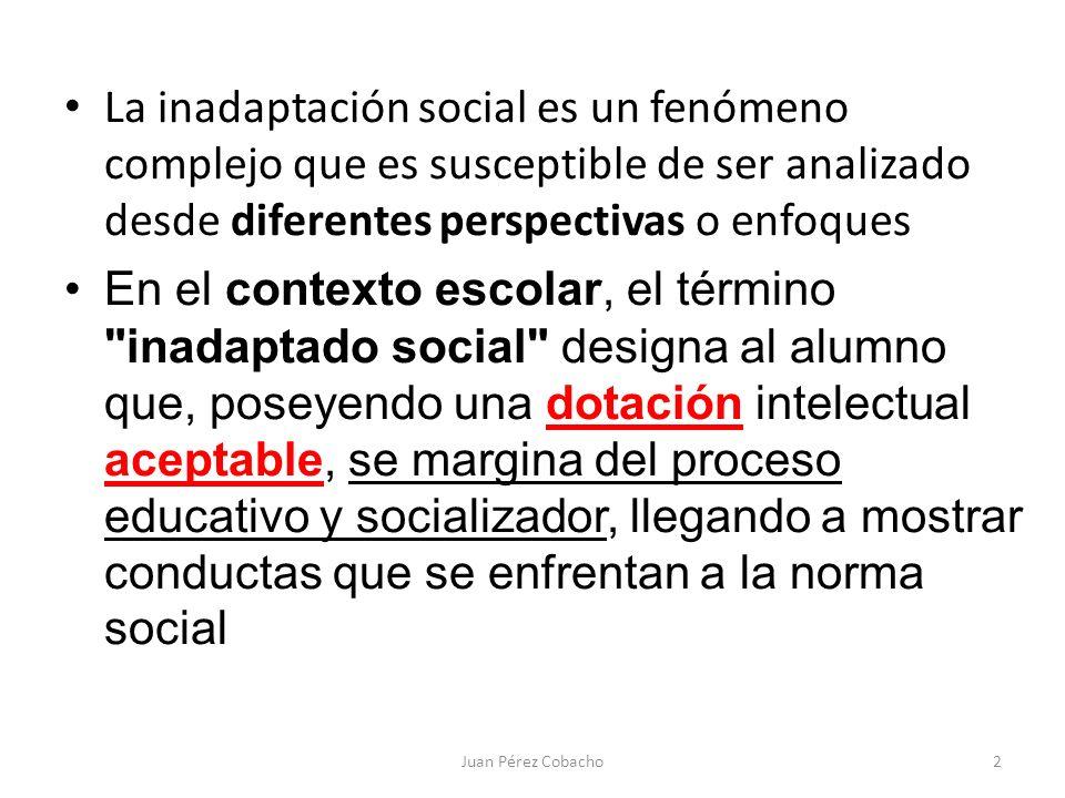La inadaptación social es un fenómeno complejo que es susceptible de ser analizado desde diferentes perspectivas o enfoques En el contexto escolar, el