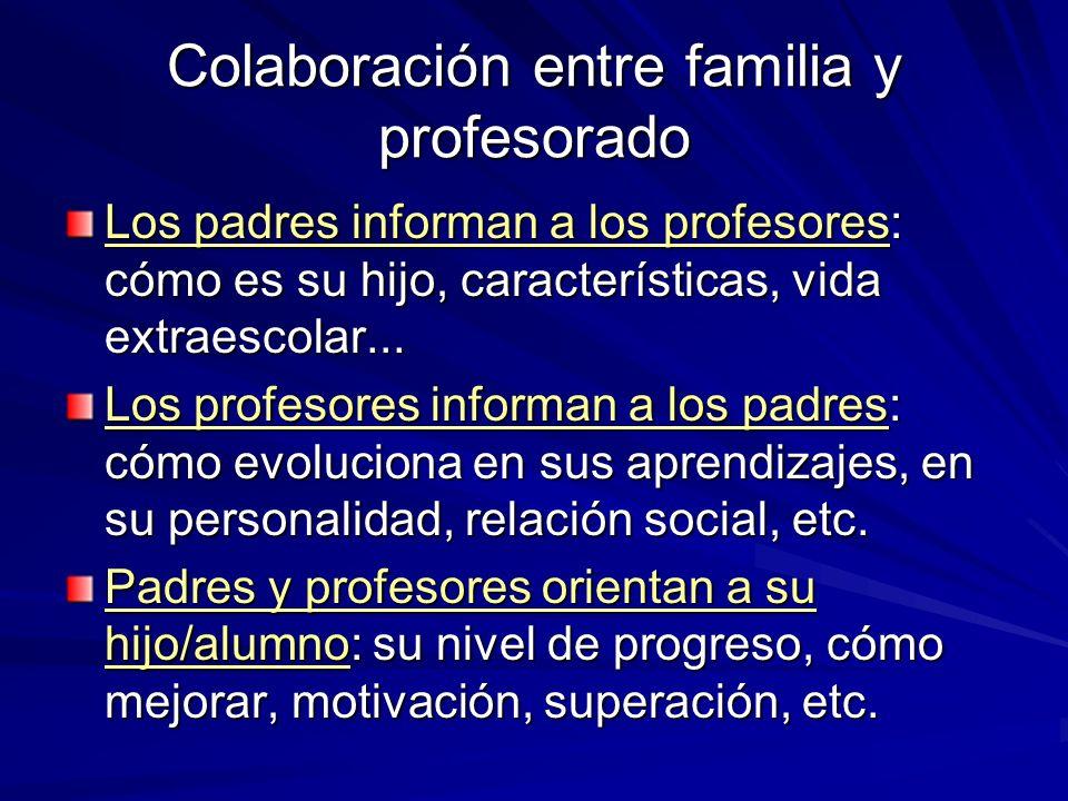 Colaboración entre familia y profesorado Los padres informan a los profesores: cómo es su hijo, características, vida extraescolar... Los profesores i