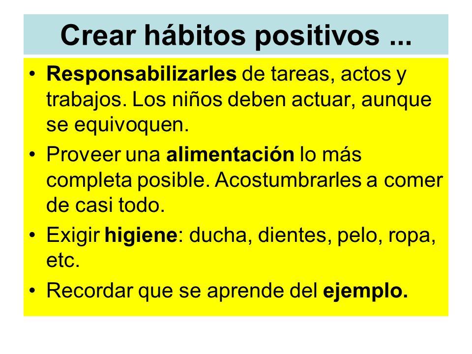 Crear hábitos positivos... Responsabilizarles de tareas, actos y trabajos. Los niños deben actuar, aunque se equivoquen. Proveer una alimentación lo m
