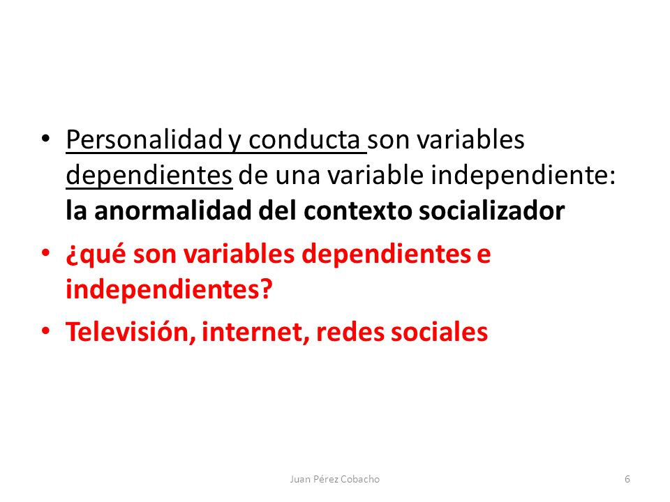 Personalidad y conducta son variables dependientes de una variable independiente: la anormalidad del contexto socializador ¿qué son variables dependientes e independientes.