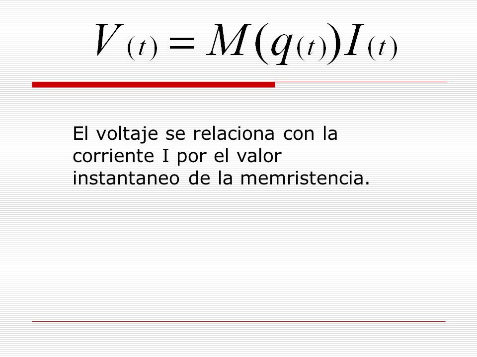 El voltaje se relaciona con la corriente I por el valor instantaneo de la memristencia.
