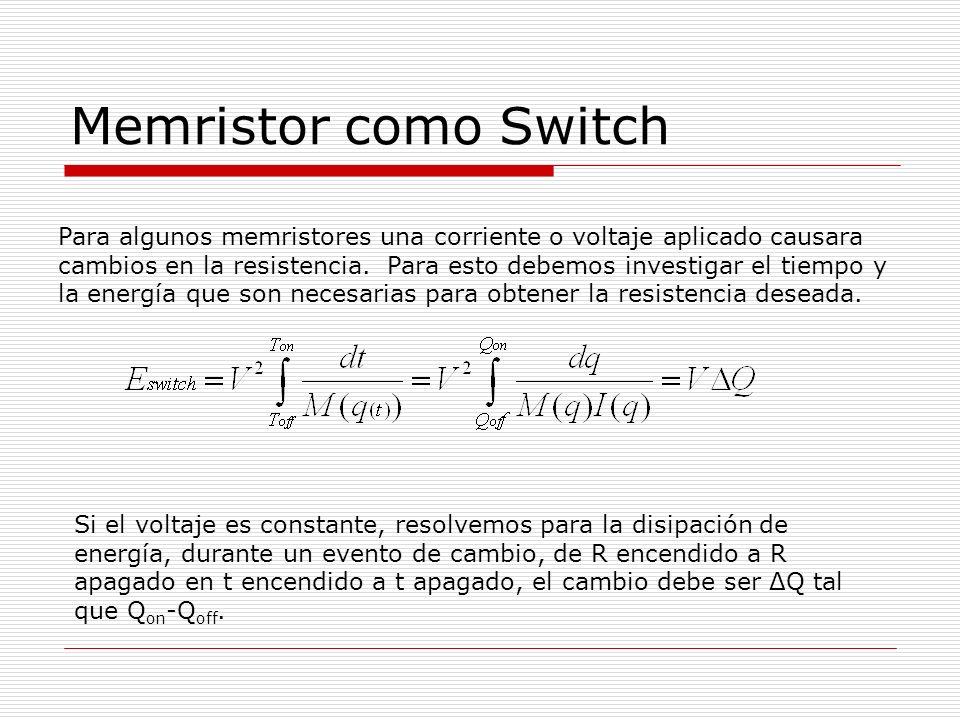 Memristor como Switch Para algunos memristores una corriente o voltaje aplicado causara cambios en la resistencia.