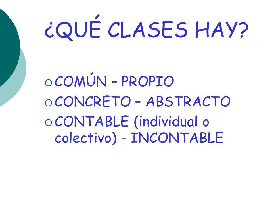 ¿QUÉ CLASES HAY? COMÚN – PROPIO CONCRETO – ABSTRACTO CONTABLE (individual o colectivo) - INCONTABLE