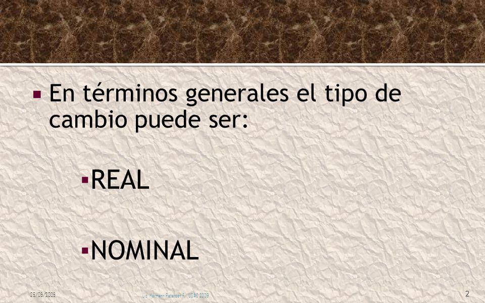 En términos generales el tipo de cambio puede ser: REAL NOMINAL 25/09/2009 Lic. Hermann Petersen F. USAC 2009 2
