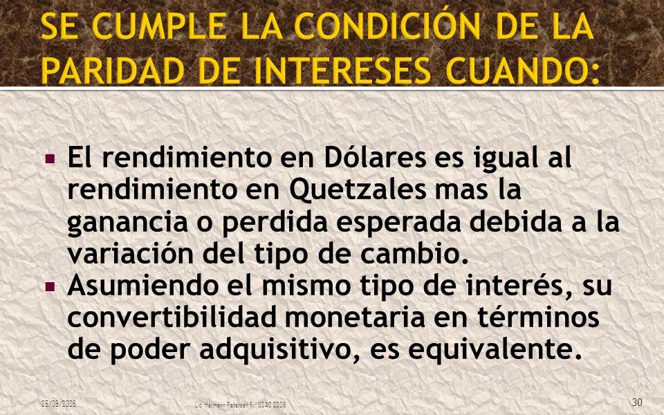 El rendimiento en Dólares es igual al rendimiento en Quetzales mas la ganancia o perdida esperada debida a la variación del tipo de cambio. Asumiendo