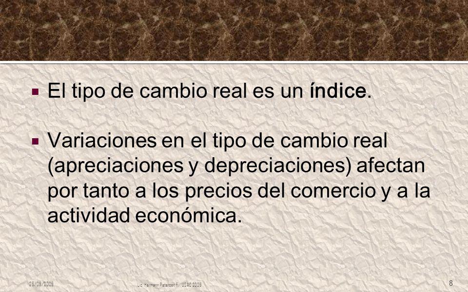 El tipo de cambio real es un índice. Variaciones en el tipo de cambio real (apreciaciones y depreciaciones) afectan por tanto a los precios del comerc