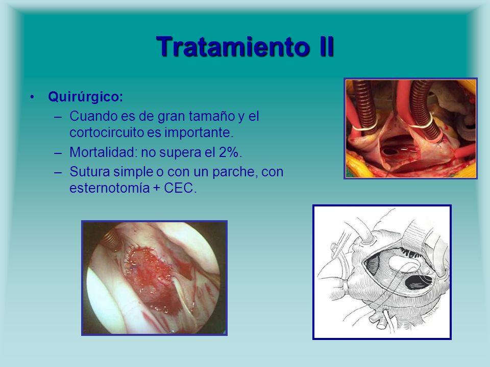 Tratamiento II Quirúrgico: –Cuando es de gran tamaño y el cortocircuito es importante. –Mortalidad: no supera el 2%. –Sutura simple o con un parche, c