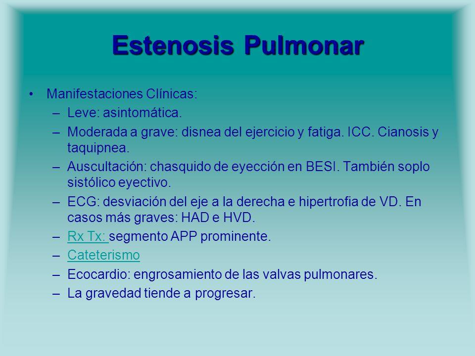Estenosis Pulmonar Manifestaciones Clínicas: –Leve: asintomática. –Moderada a grave: disnea del ejercicio y fatiga. ICC. Cianosis y taquipnea. –Auscul