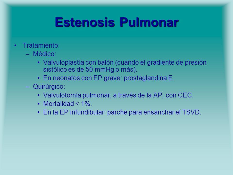 Estenosis Pulmonar Tratamiento: –Médico: Valvuloplastía con balón (cuando el gradiente de presión sistólico es de 50 mmHg o más). En neonatos con EP g