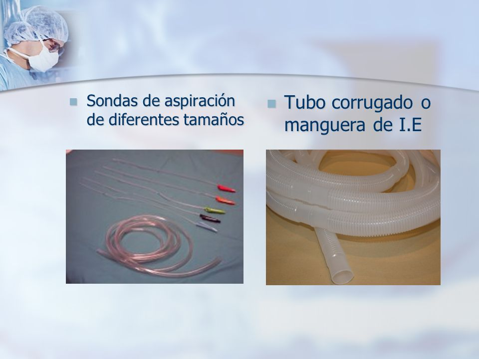 Sondas de aspiración de diferentes tamaños Sondas de aspiración de diferentes tamaños Tubo corrugado o manguera de I.E