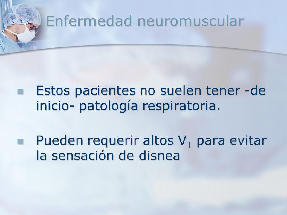Enfermedad neuromuscular Estos pacientes no suelen tener -de inicio- patología respiratoria. Estos pacientes no suelen tener -de inicio- patología res