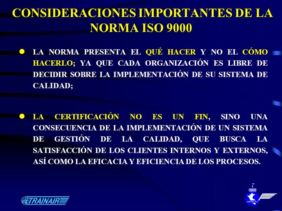 CONSIDERACIONES IMPORTANTES DE LA NORMA ISO 9000 CONSIDERACIONES IMPORTANTES DE LA NORMA ISO 9000 LA NORMA PRESENTA EL QUÉ HACER Y NO EL CÓMO HACERLO;