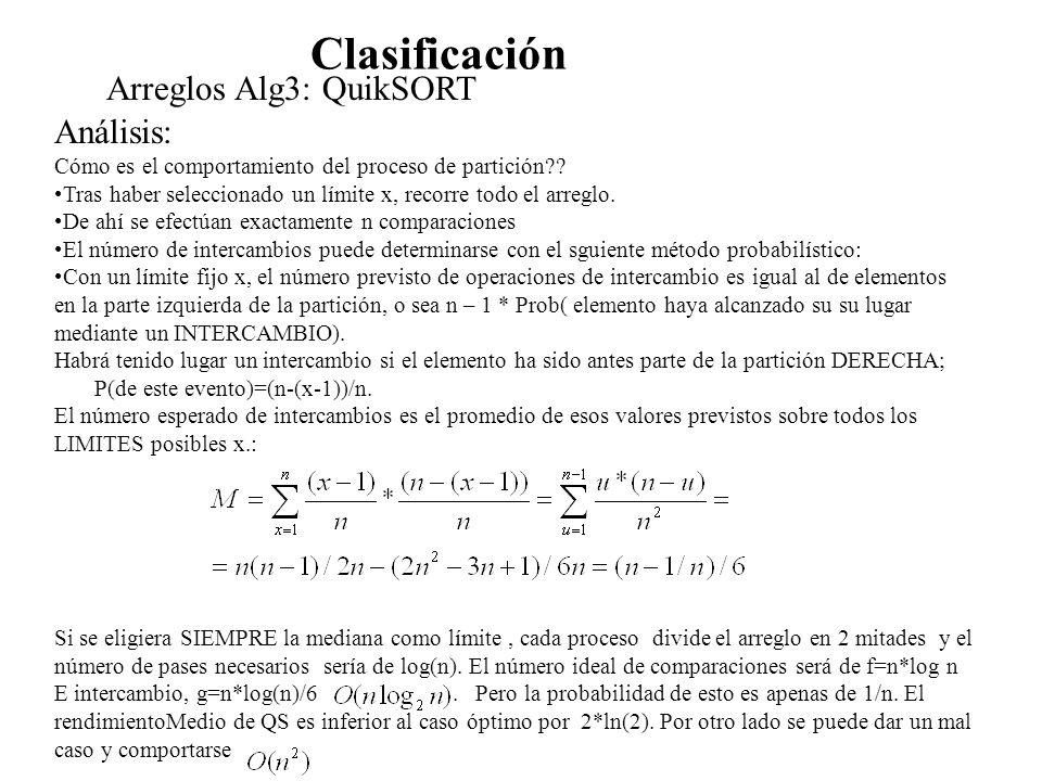 Arreglos Alg3: QuikSORT Análisis: Cómo es el comportamiento del proceso de partición?? Tras haber seleccionado un límite x, recorre todo el arreglo. D