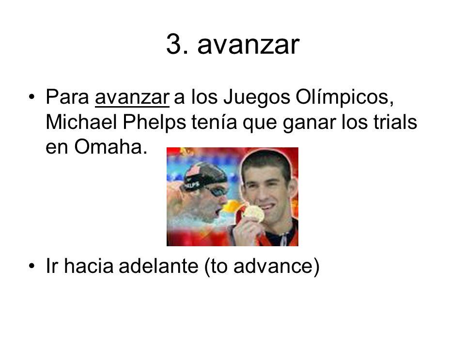 3.avanzar Para avanzar a los Juegos Olímpicos, Michael Phelps tenía que ganar los trials en Omaha.