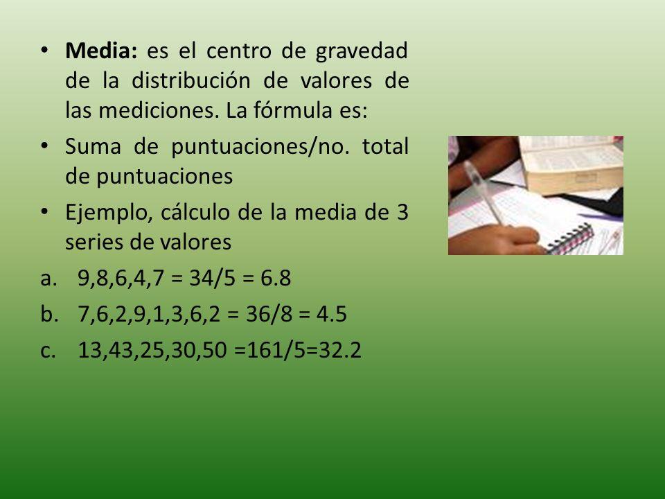 Media: es el centro de gravedad de la distribución de valores de las mediciones.