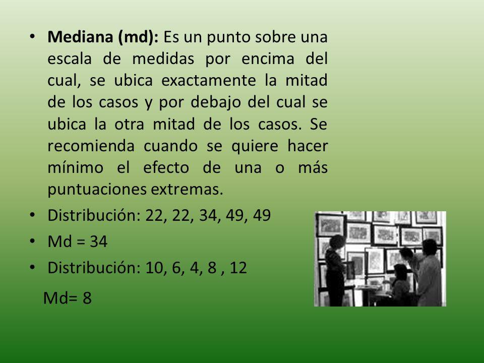 Mediana (md): Es un punto sobre una escala de medidas por encima del cual, se ubica exactamente la mitad de los casos y por debajo del cual se ubica la otra mitad de los casos.
