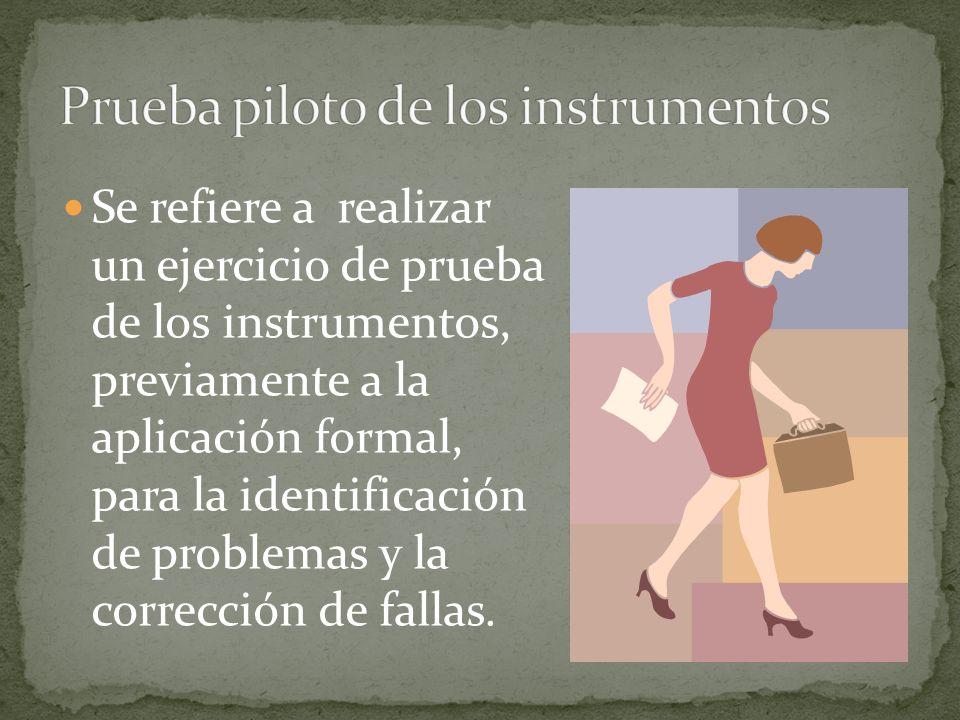 Se refiere a realizar un ejercicio de prueba de los instrumentos, previamente a la aplicación formal, para la identificación de problemas y la correcc