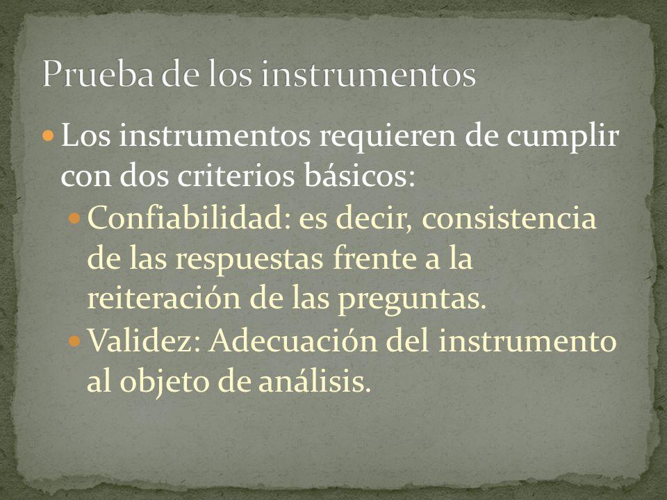 Los instrumentos requieren de cumplir con dos criterios básicos: Confiabilidad: es decir, consistencia de las respuestas frente a la reiteración de la