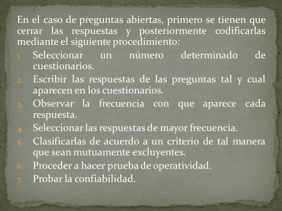 En el caso de preguntas abiertas, primero se tienen que cerrar las respuestas y posteriormente codificarlas mediante el siguiente procedimiento: 1. Se
