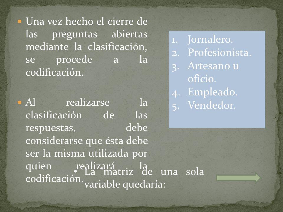 Una vez hecho el cierre de las preguntas abiertas mediante la clasificación, se procede a la codificación. Al realizarse la clasificación de las respu