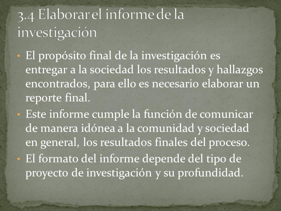El propósito final de la investigación es entregar a la sociedad los resultados y hallazgos encontrados, para ello es necesario elaborar un reporte fi